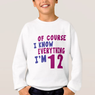 Of Course I Know Everything I Am 12 Sweatshirt