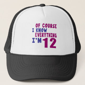 Of Course I Know Everything I Am 12 Trucker Hat
