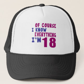 Of Course I Know Everything I Am 18 Trucker Hat
