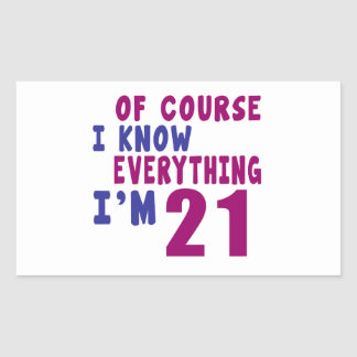 Of Course I Know Everything I Am 21 Rectangular Sticker