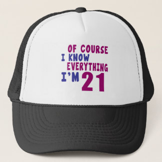 Of Course I Know Everything I Am 21 Trucker Hat
