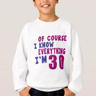 Of Course I Know Everything I Am 30 Sweatshirt