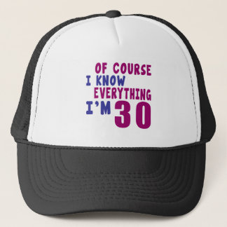 Of Course I Know Everything I Am 30 Trucker Hat