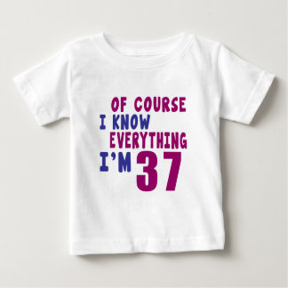 Of Course I Know Everything I Am 37 Baby T-Shirt