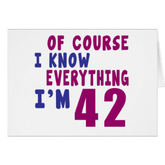 Of Course I Know Everything I Am 42 Card