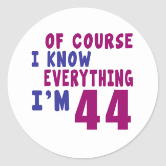 Of Course I Know Everything I Am 44 Classic Round Sticker