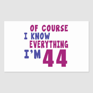 Of Course I Know Everything I Am 44 Rectangular Sticker