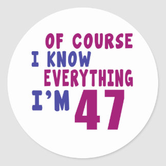 Of Course I Know Everything I Am 47 Classic Round Sticker