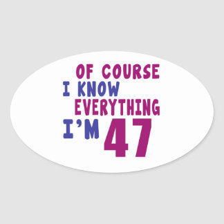 Of Course I Know Everything I Am 47 Oval Sticker
