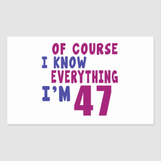 Of Course I Know Everything I Am 47 Rectangular Sticker