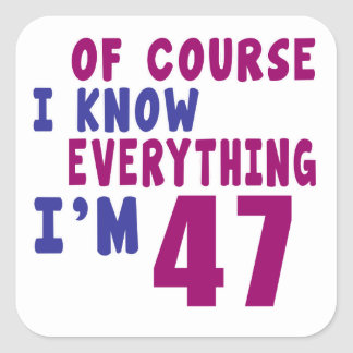 Of Course I Know Everything I Am 47 Square Sticker