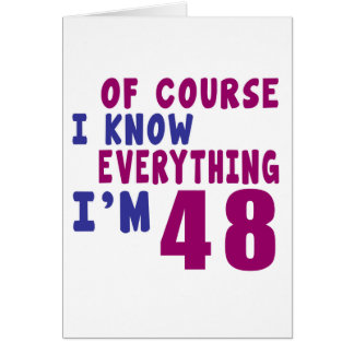 Of Course I Know Everything I Am 48 Card