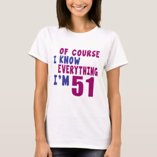 Of Course I Know Everything I Am 51 T-Shirt