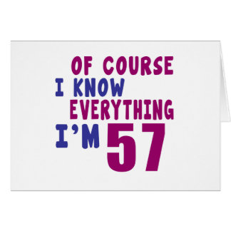Of Course I Know Everything I Am 57 Card
