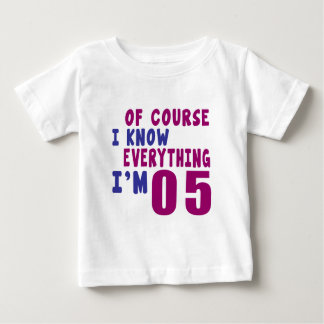 Of Course I Know Everything I Am 5 Baby T-Shirt