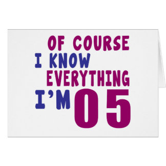 Of Course I Know Everything I Am 5 Card