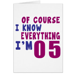 Of Course I Know Everything I Am 5 Greeting Card