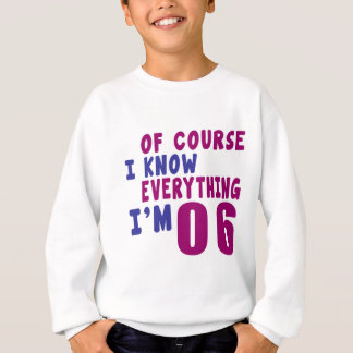 Of Course I Know Everything I Am 6 Sweatshirt