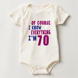 Of Course I Know Everything I Am 70 Baby Bodysuit
