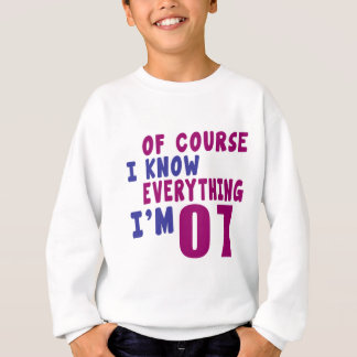 Of Course I Know Everything I Am 7 Sweatshirt