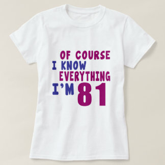 Of Course I Know Everything I Am 81 T-Shirt
