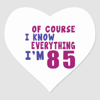 Of Course I Know Everything I Am 85 Heart Sticker