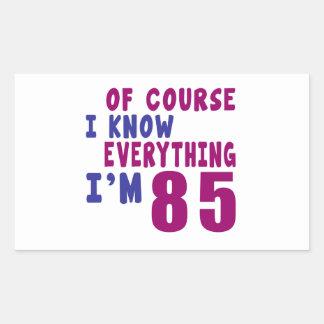Of Course I Know Everything I Am 85 Rectangular Sticker