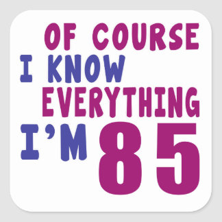 Of Course I Know Everything I Am 85 Square Sticker