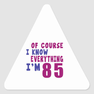Of Course I Know Everything I Am 85 Triangle Sticker