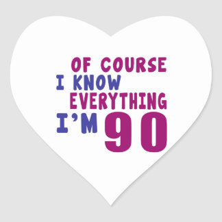 Of Course I Know Everything I Am 90 Heart Sticker