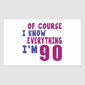 Of Course I Know Everything I Am 90 Rectangular Sticker