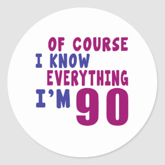 Of Course I Know Everything I Am 90 Round Sticker