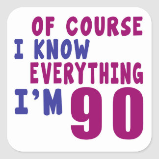 Of Course I Know Everything I Am 90 Square Sticker
