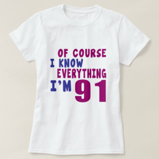 Of Course I Know Everything I Am 91 T-Shirt