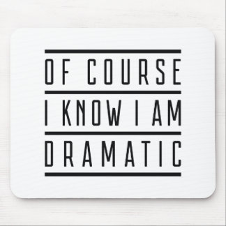 Of Course I Know I Am Dramatic Mouse Pad