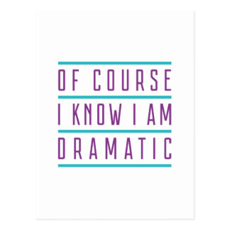 Of Course I Know I Am Dramatic Postcard