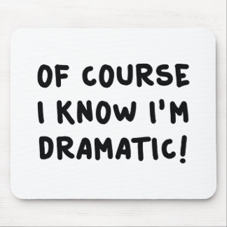 Of Course I Know I'm Dramatic Mouse Pad