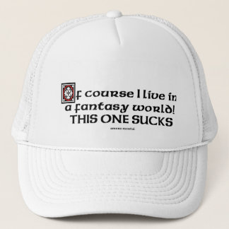 Of Course I Live In A Fantasy World Trucker Hat