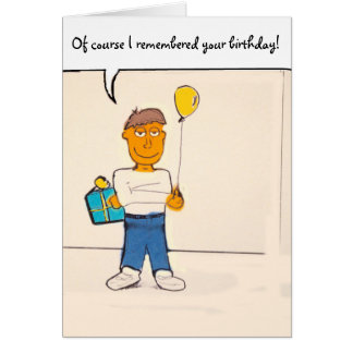Of course I remembered your birthday! Humor card