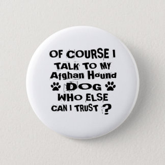 Of Course I Talk To My Afghan Hound Dog Designs 6 Cm Round Badge