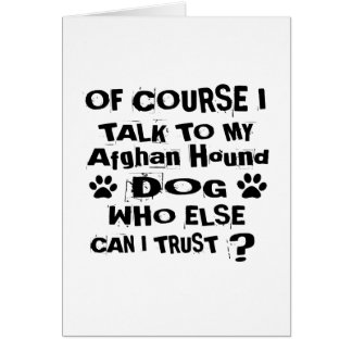 Of Course I Talk To My Afghan Hound Dog Designs Card