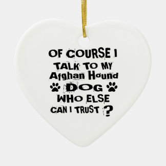 Of Course I Talk To My Afghan Hound Dog Designs Ceramic Ornament