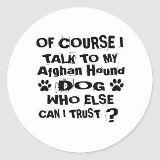 Of Course I Talk To My Afghan Hound Dog Designs Classic Round Sticker