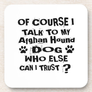 Of Course I Talk To My Afghan Hound Dog Designs Coaster