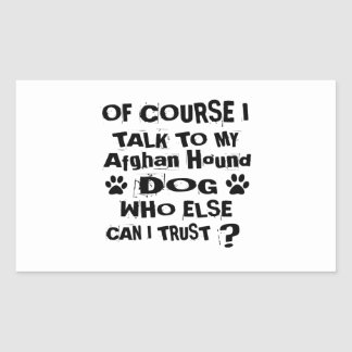 Of Course I Talk To My Afghan Hound Dog Designs Rectangular Sticker