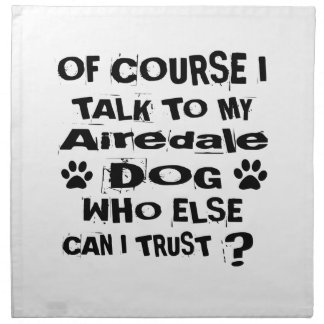 Of Course I Talk To My Airedale Dog Designs Napkin