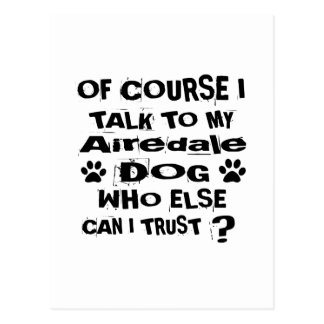Of Course I Talk To My Airedale Dog Designs Postcard