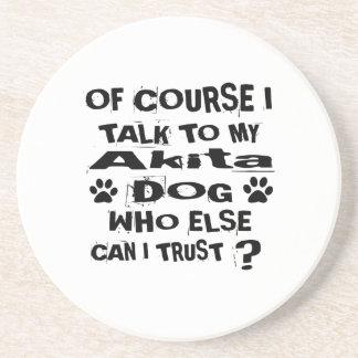 Of Course I Talk To My Akita Dog Designs Coaster