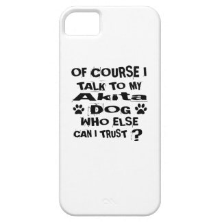 Of Course I Talk To My Akita Dog Designs iPhone 5 Cases