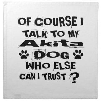 Of Course I Talk To My Akita Dog Designs Napkin
